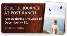 A Soulful Journey at Post Ranch – Join us during the week of December 4-11.