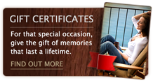 Gift Certificates – For that special occasion, give the gift of memories that last a lifetime.